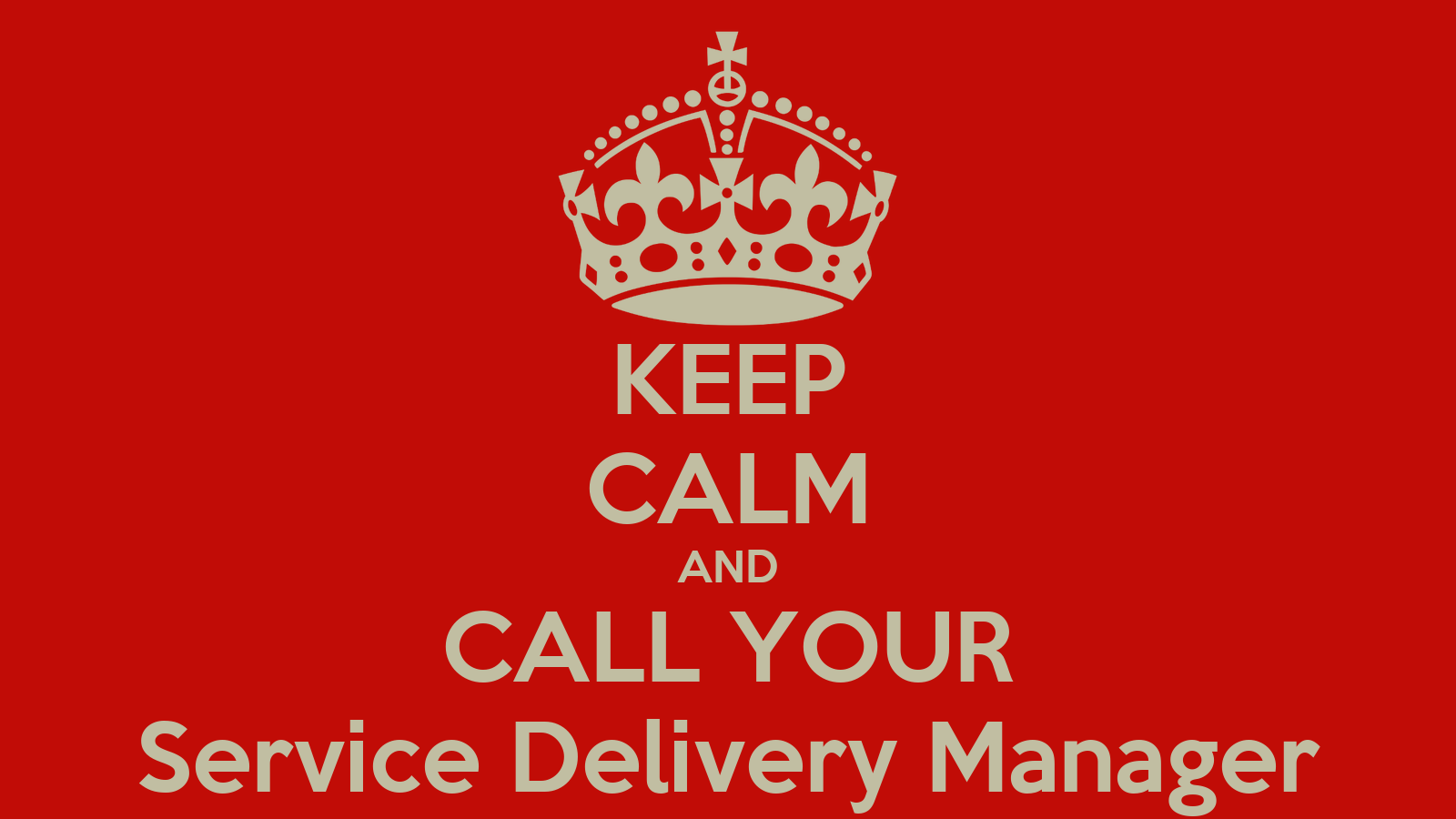 keep calm and call your service delivery manager poster keep calm and call your service delivery manager poster jeroenwiebolt keep calm o matic