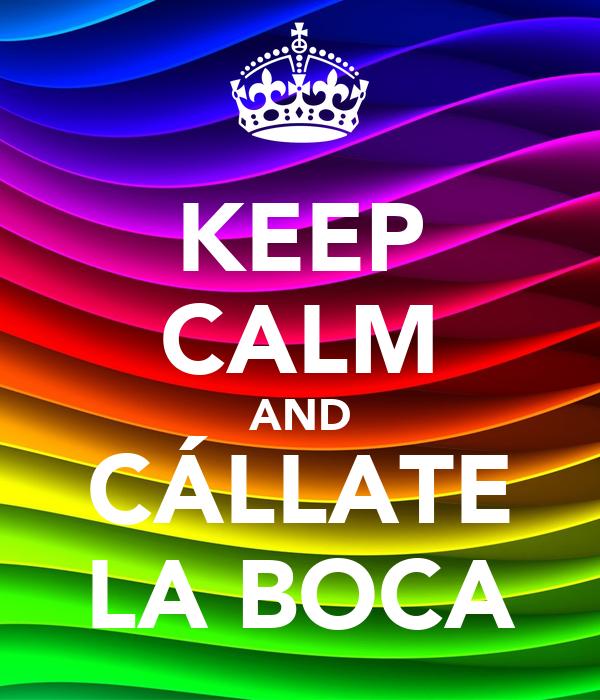 Keep calm and c llate la boca poster 7 keep calm o matic - Callate la boca ...