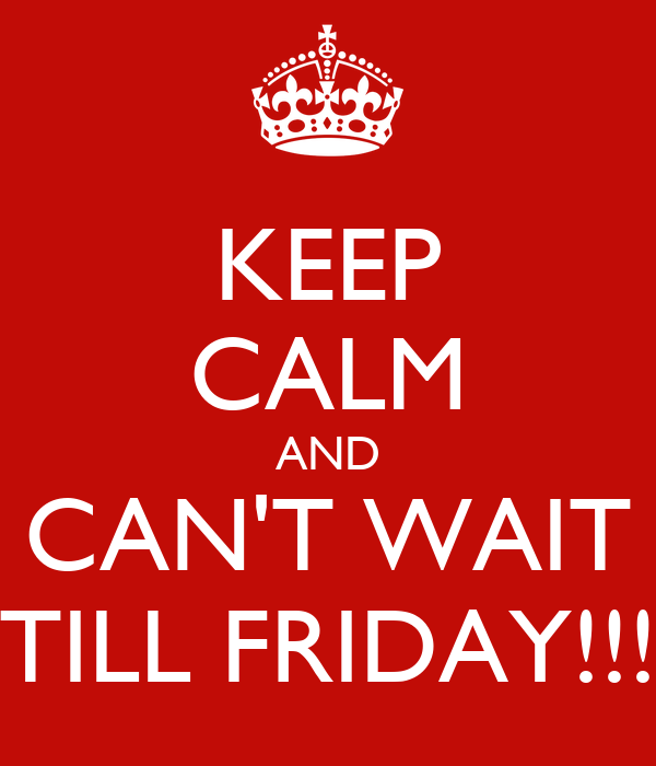 keep-calm-and-can-t-wait-till-friday.png
