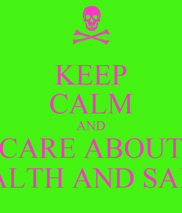 keep calm and care about health and safty poster george probyn