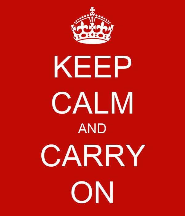 KEEP CALM AND CARRY ON - KEEP CALM AND CARRY ON Image ...