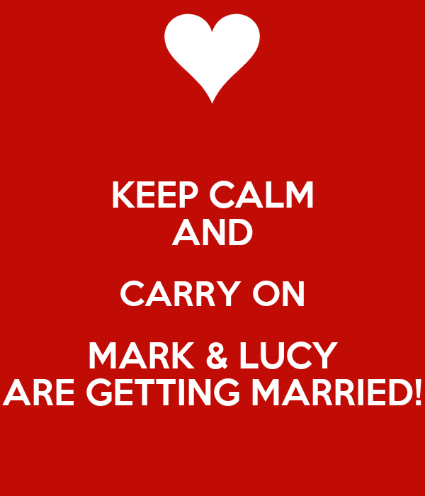 keep calm and carry on mark amp lucy are getting married