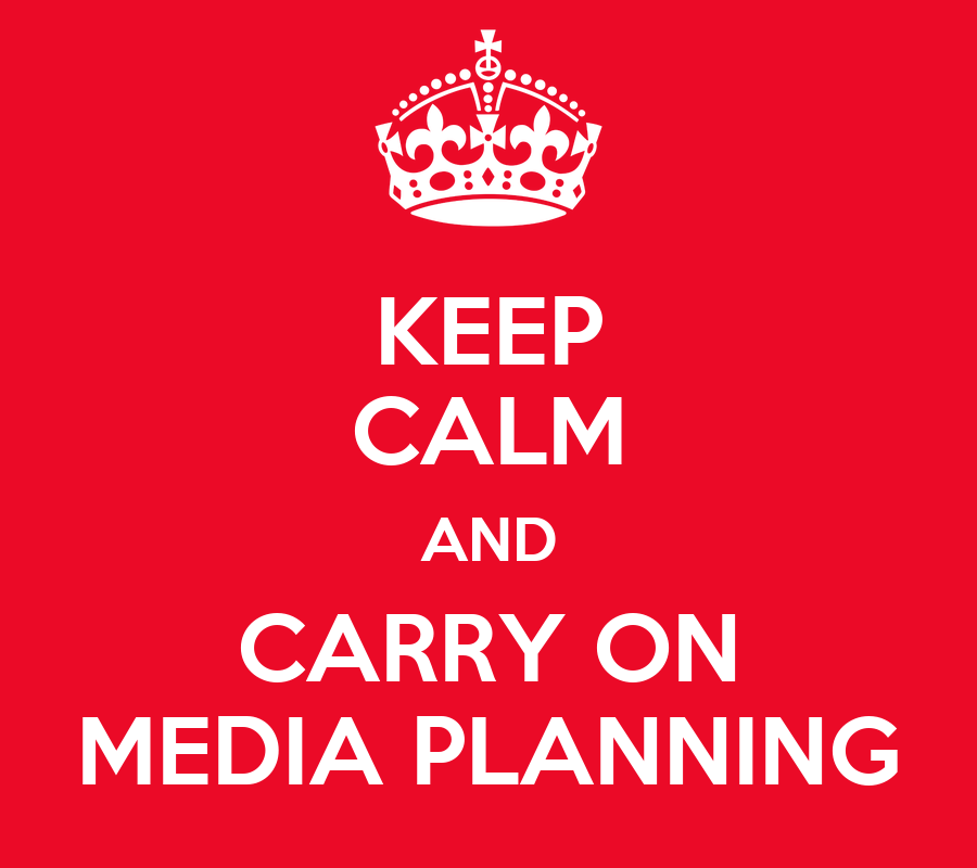 Keep Calm and Carry On Media Planning