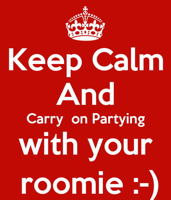 keep calm and carry on partying with your roomie poster kirsty keep calm o matic. Black Bedroom Furniture Sets. Home Design Ideas