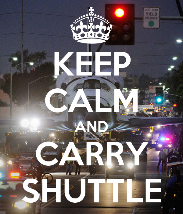 KEEP CALM AND CARRY SHUTTLE