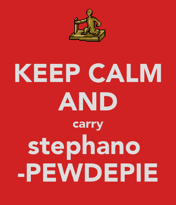 KEEP CALM AND carry stephano  -PEWDEPIE