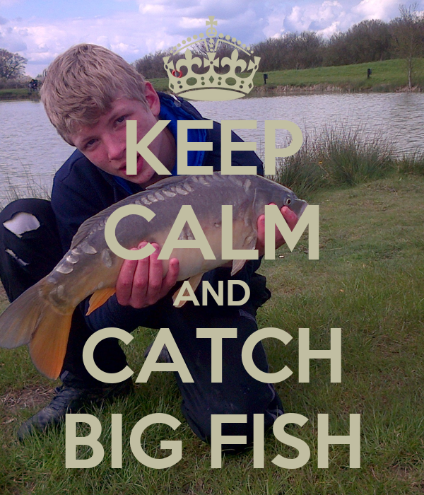 Keep calm and catch big fish poster harry keep calm o for Catching big fish