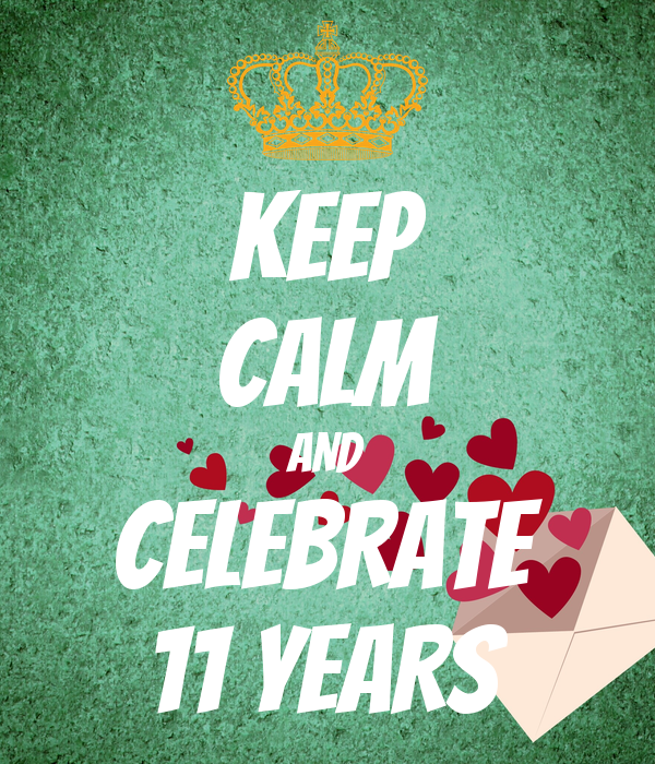 KEEP CALM AND CELEBRATE 11 YEARS Poster | @becsewell ...