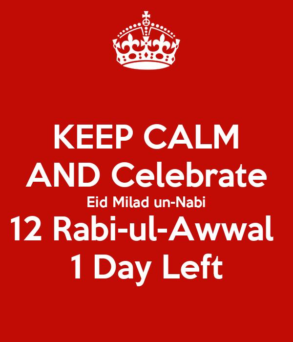KEEP CALM AND Celebrate Eid Milad un-Nabi 12 Rabi-ul-Awwal 1
