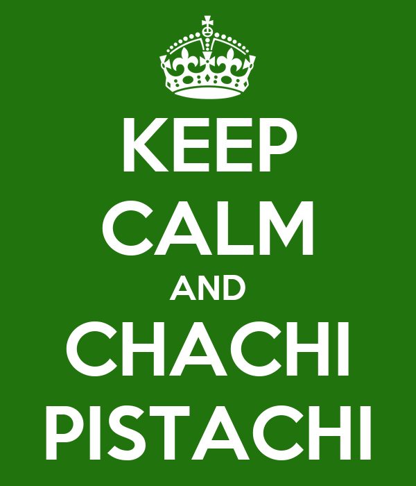 keep-calm-and-chachi-pistachi.png