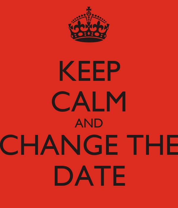 KEEP CALM AND CHANGE THE DATE Poster | ahoerr | Keep Calm-o-Matic