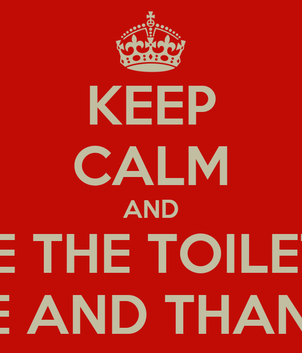 Keep Calm And Change The Toilet Paper Please And Thank You