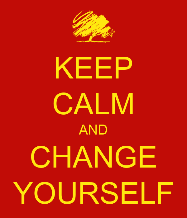 KEEP CALM AND CHANGE YOURSELF - KEEP CALM AND CARRY ON Image Generator