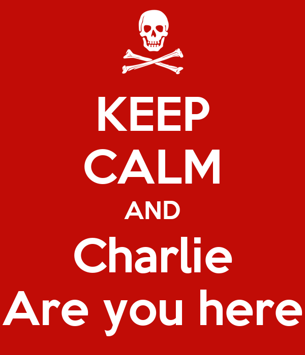 Charlie Are You Here
