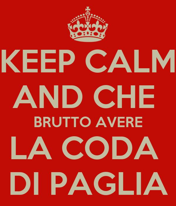 Keep calm and che brutto avere la coda di paglia poster for Immagini di keep calm