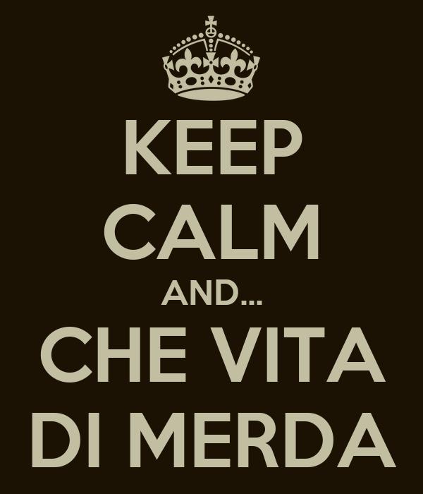 Keep calm and che vita di merda poster d keep calm for Immagini di keep calm