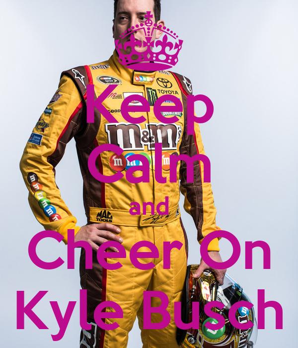 keep calm and cheer on kyle busch