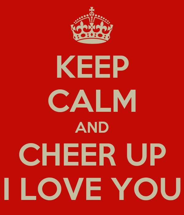 Keep Calm And Cheer Up I Love You Poster Bob Keep Calm O Matic