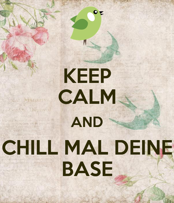 keep calm and chill mal deine base poster babsi keep calm o matic. Black Bedroom Furniture Sets. Home Design Ideas
