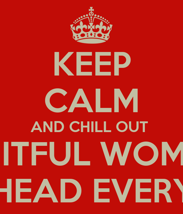 Keep Calm And Chill Out Because When A Beauitful Woman Knows Her