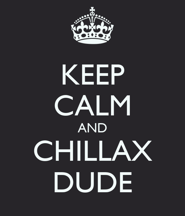 [Image: keep-calm-and-chillax-dude-6.png]
