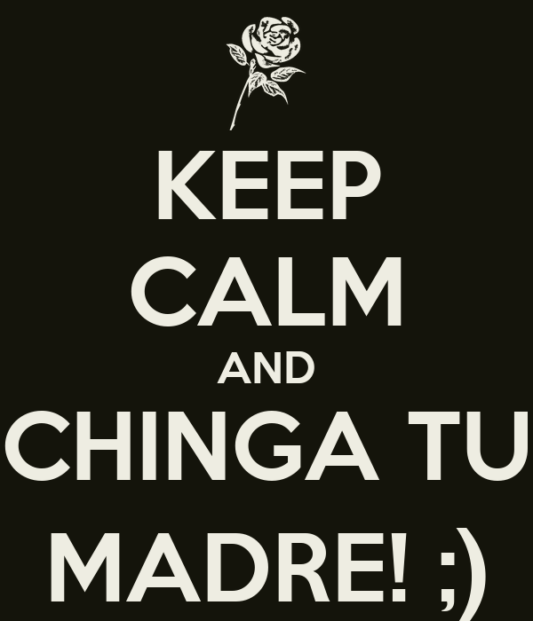 keep-calm-and-chinga-tu-madre-79