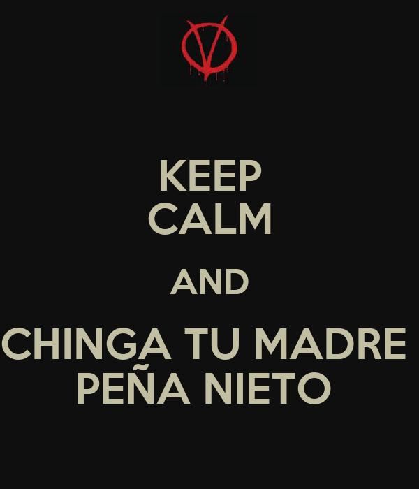 http://sd.keepcalm-o-matic.co.uk/i/keep-calm-and-chinga-tu-madre-pe%C3%B1a-nieto.png