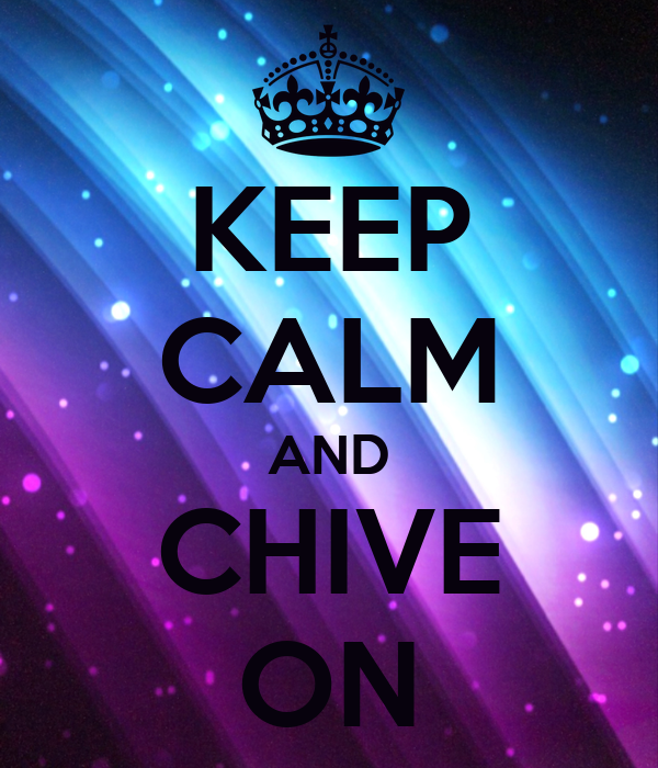 KEEP CALM AND CHIVE ON - KEEP CALM AND CARRY ON Image ...