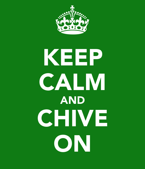 KEEP CALM AND CHIVE ON Poster | | Keep Calm-o-Matic