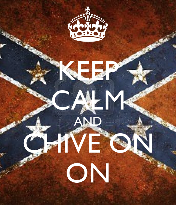 KEEP CALM AND CHIVE ON ON - KEEP CALM AND CARRY ON Image ...
