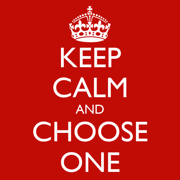 https://sd.keepcalm-o-matic.co.uk/i/keep-calm-and-choose-one-65.png