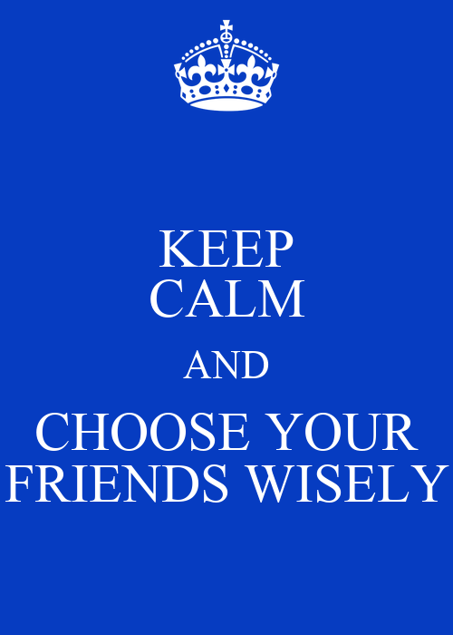 choosing friends They say you can judge a person by their friends, but your friends also change who you are this guide will help you to choose the best friends for your life.