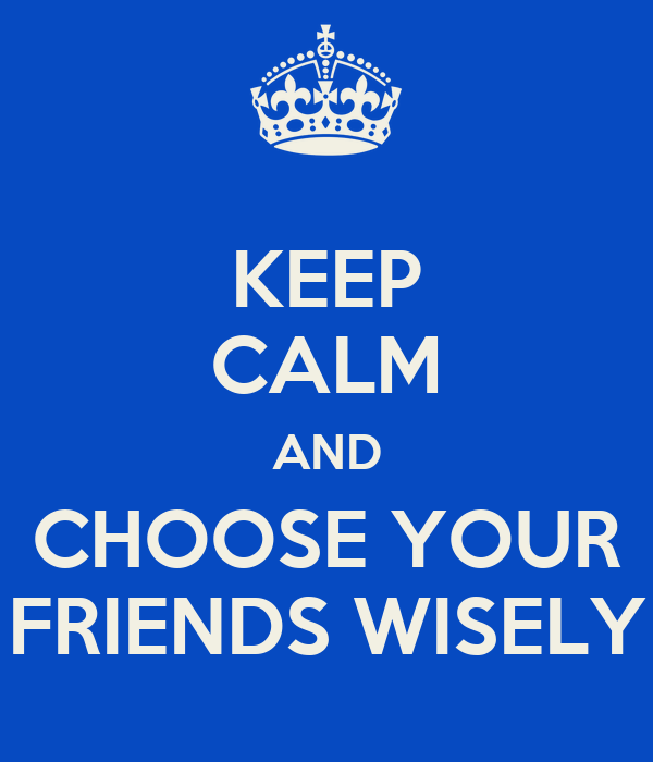 choosing your friends wisely essay help