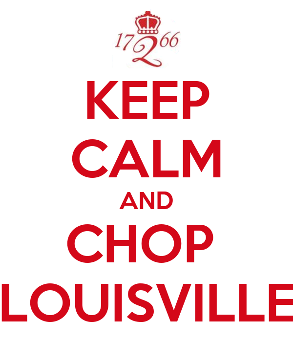 KEEP CALM AND CHOP  LOUISVILLE