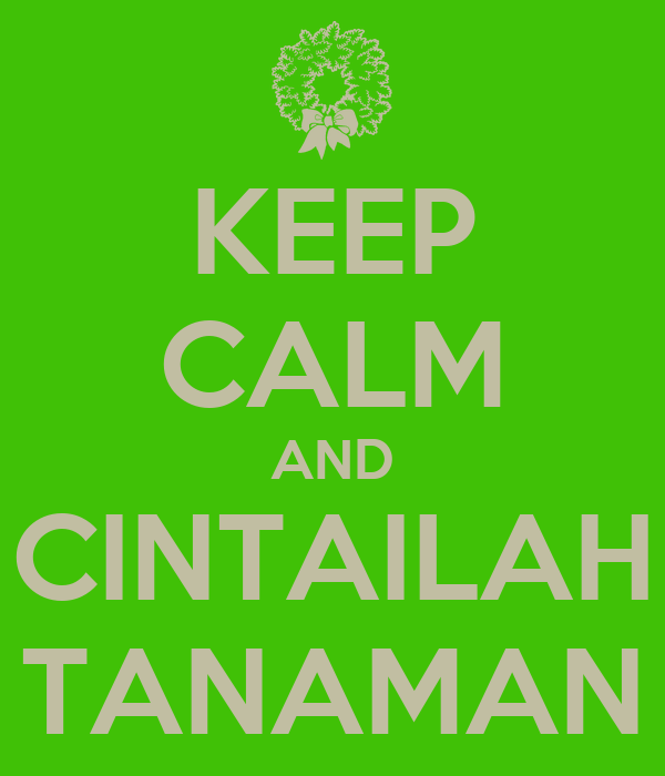 Keep Calm And Cintailah Tanaman Poster Kira Keep Calm O Matic