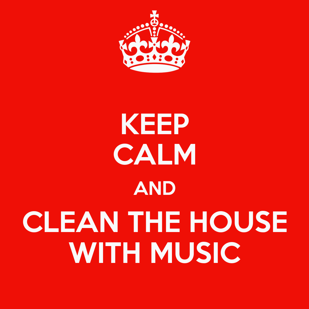 Keep calm and clean the house with music poster lol for The house music