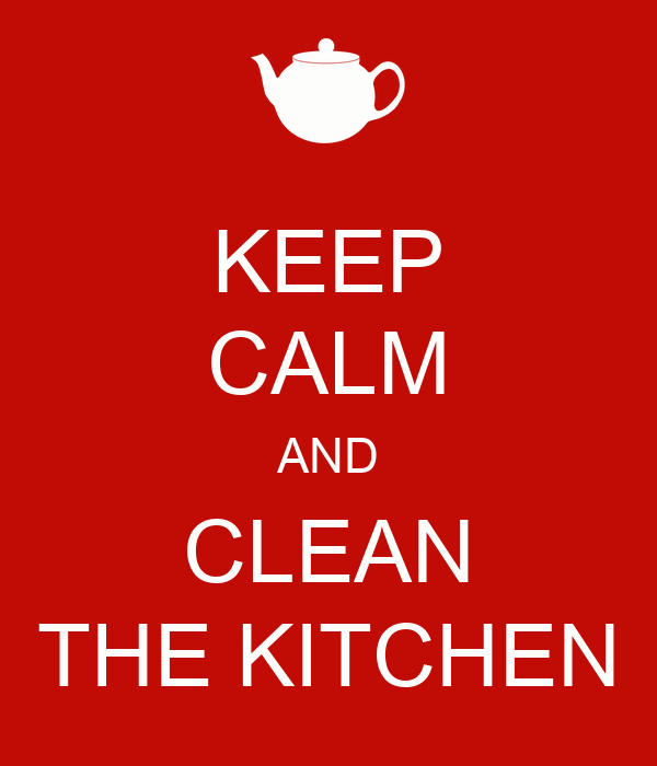 Keep calm and clean the kitchen poster ann keep calm o for How to keep the kitchen clean