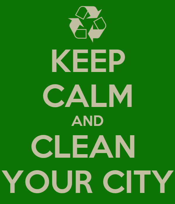 KEEP CALM AND CLEAN YOUR CITY Poster   hulali   Keep Calm ...