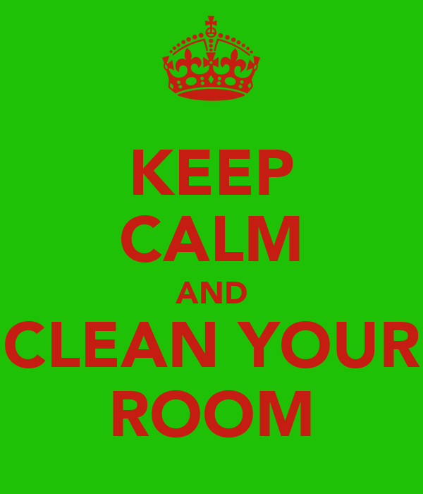 Keep Calm And Clean Your Room Poster Clean Your Room