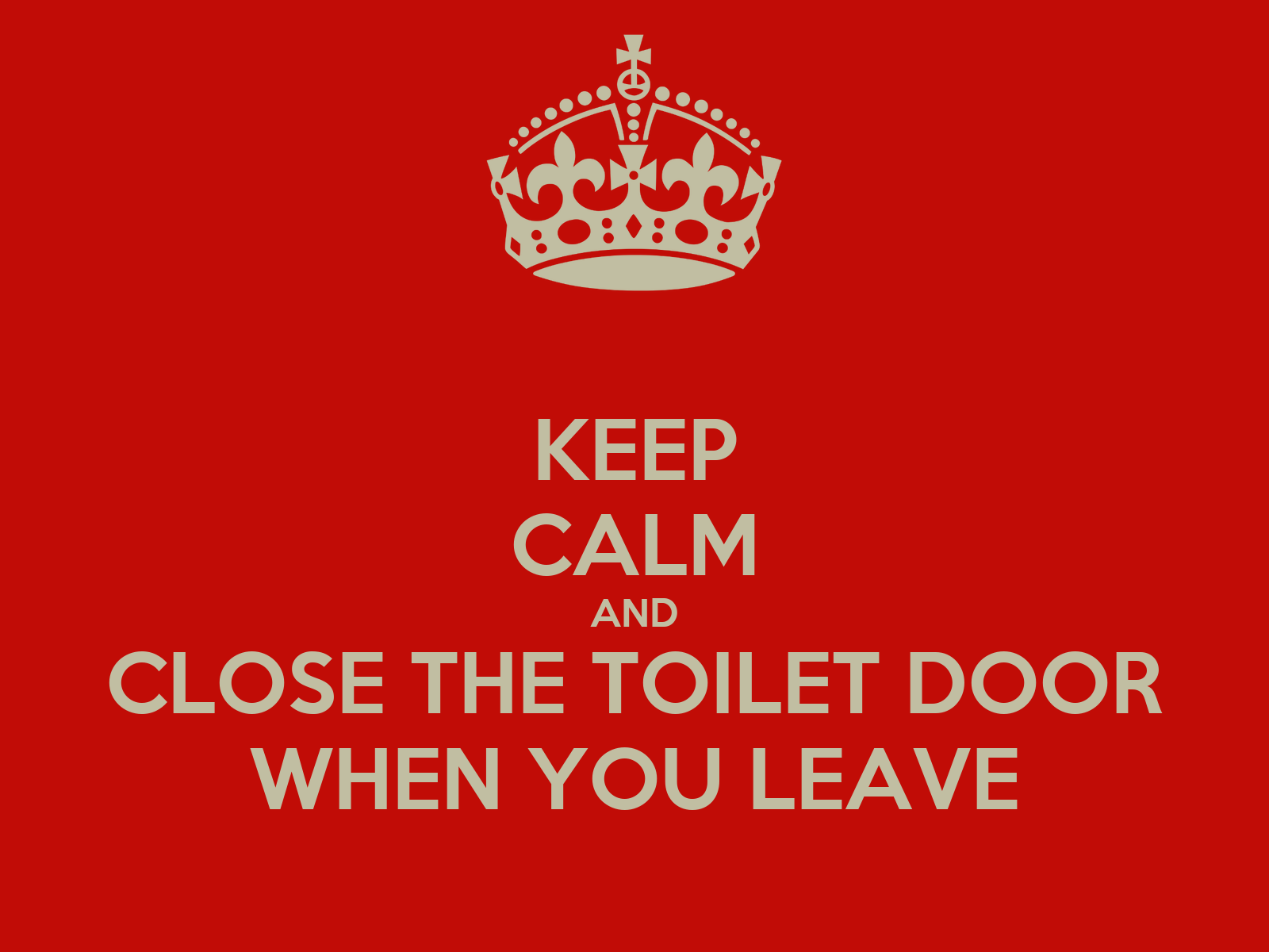 Keep Calm And Close The Toilet Door When You Leave Poster