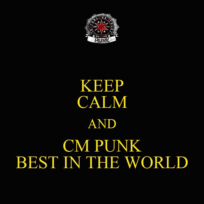 Keep Calm And Cm Punk Best In The World Keep Calm And