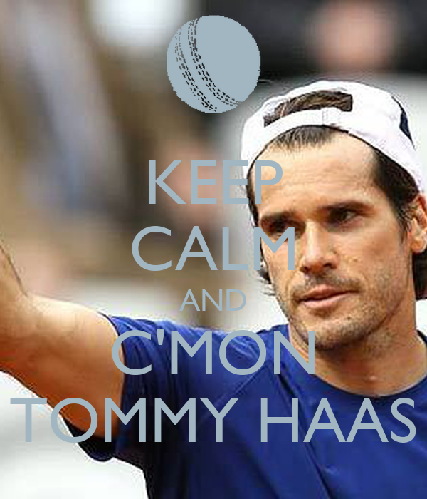 Tommy Haas Wallpaper Keep Calm And C'mon Tommy Haas