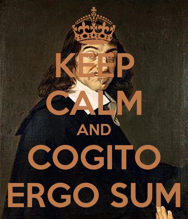 """cogito ergo sum L'empressement à considerer son """"cogito ergo sum"""" comme étant une lumière exceptionnelle a conduit l'occident dans le labyrinthe de la pensée matérialiste."""