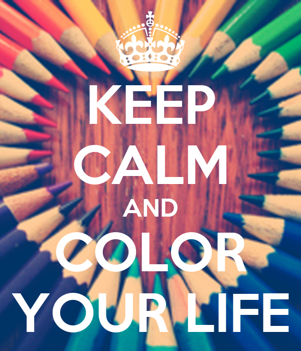 keep calm and color your life poster lauraeugeni54 keep calm o