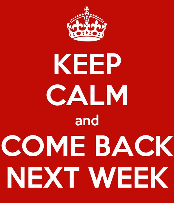 KEEP CALM and COME BACK NEXT WEEK Poster | Bogi | Keep ...