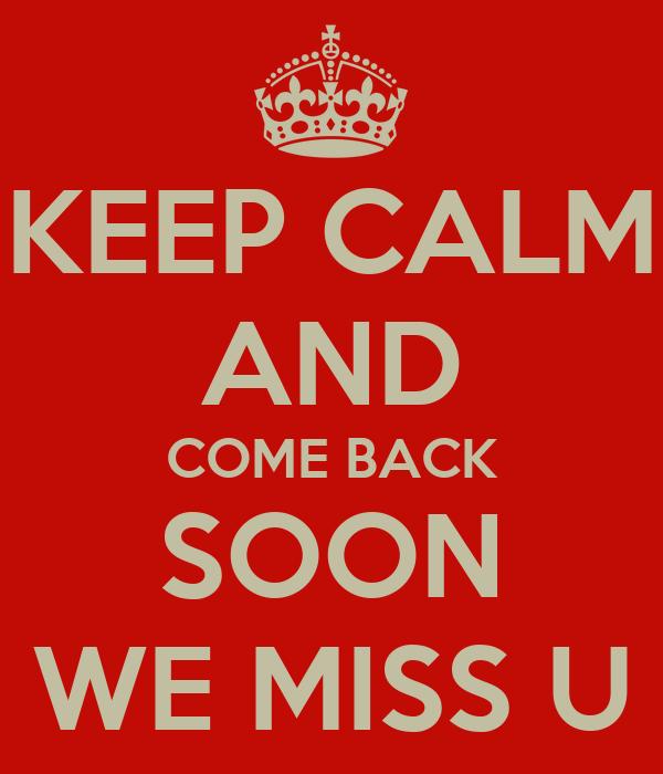 Keep Calm And Come Back Soon We Miss U Poster Ilse Keep Calm O Matic