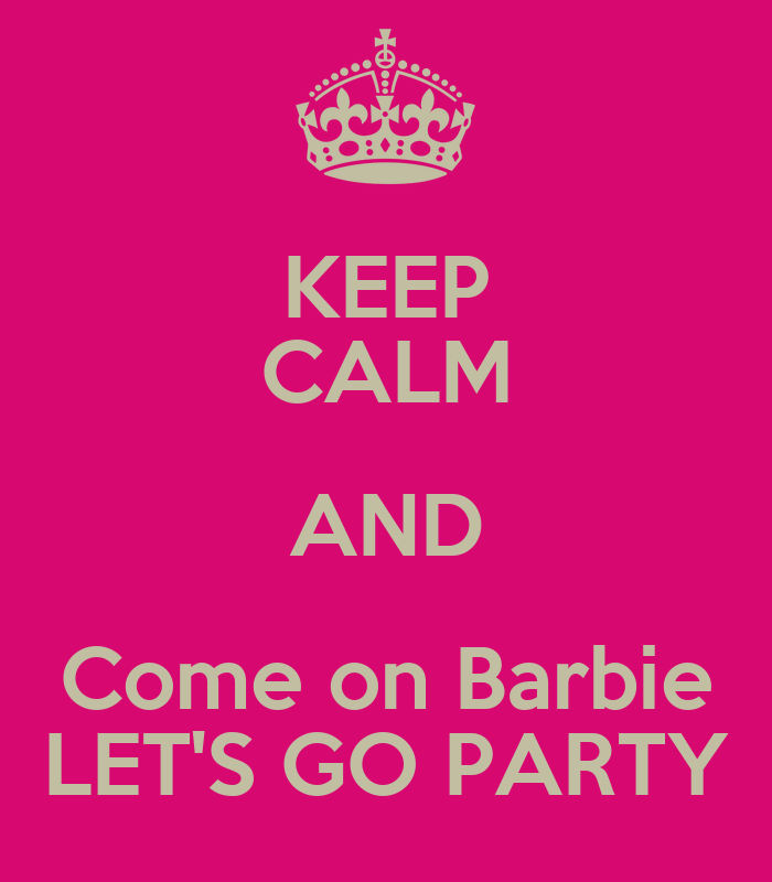 KEEP CALM AND Come On Barbie LETS GO PARTY Poster
