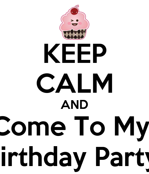 Keep Calm And Come To My Birthday Party Poster  Munhzaya  Keep  Keep Calm And Come To My Birthday Party