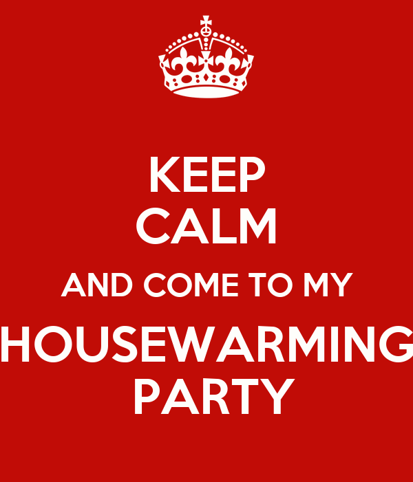 Keep calm and come to my housewarming party poster p for When to throw a housewarming party