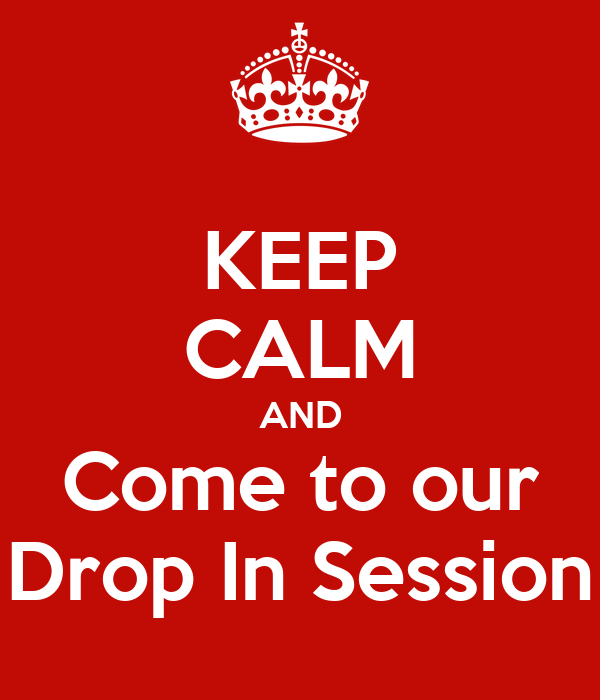 keep calm and come to our drop in session poster pa keep calm o
